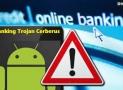 Banking Trojan Cerberus May Hit Your Smartphone, CBI Issued Alerts