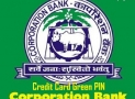 How To Generate Green PIN of Corporation Bank Credit Card ?