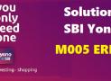 How to Solve SBI Yono M005 error ?